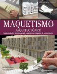 MAQUETISMO ARQUITECTONICO: LAS PRINCIPALES TECNICAS PARA LA CREACION DE MAQUETAS DE PRESENTACION - 9788434214156 - EVA PASCUAL I MIRÓ