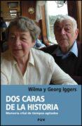DOS CARAS DE LA HISTORIA: MEMORIA VITAL DE TIEMPOS AGITADOS - 9788437073156 - IGGERS. GEORG