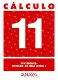 CALCULO 11: DIVISIONES. DIVISOR DE UNA CIFRA I - 9788466715256 - VV.AA.
