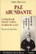 PAZ ABUNDANTE: BIOGRAFIA DE MORIHEI UESHIBA, FUNDADOR DEL AIKIDO - 9788472454156 - JOHN STEVENS