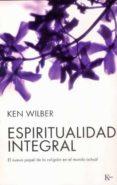ESPIRITUALIDAD INTEGRAL - 9788472456556 - KEN WILBER
