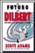 EL FUTURO DE DILBERT: COMO PROSPERAR EN EL SIGLO XXI GRACIAS A LA ESTUPIDEZ - 9788475776156 - SCOTT ADAMS