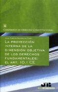 PROYECCION INTERNA DE LA DIMENSION OBJETIVA DE LOS DERECHOS FUNDA MENTALES: EL ART. 10.1 CE - 9788476989456 - JUAN CARLOS GAVARA DE CARA