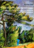 CEZANNE Y EL FIN DEL IMPRESIONISMO: ESTUDIO DE LA TEORIA, LA TECN ICA Y LA VALORACION CRITICA DEL ARTE MODERNO - 9788477746256 - RICHARD SHIFF