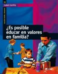 ¿ ES POSIBLE EDUCAR EN VALORES EN FAMILIA ? - 9788478274956 - ISABEL CARRILLO