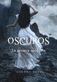 OSCUROS IV: LA PRIMERA MALDICION - 9788484418856 - KATE LAUREN