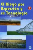 EL RIEGO POR ASPERSION Y SU TECNOLOGIA (3ª ED.) - 9788484762256 - J. M. TARJUELO MARTIN-BENITO