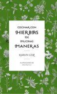 COCINAR CON HIERBAS DE MUCHAS MANERAS - 9788490064856 - KARIN LEIZ
