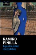 AQUELLA EDAD INOLVIDABLE - 9788490660256 - RAMIRO PINILLA