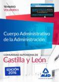 CUERPO ADMINISTRATIVO DE LA ADMINISTRACIÓN DE LA COMUNIDAD AUTÓNOMA DE CASTILLA Y LEÓN. TEMARIO VOLUMEN 1 - 9788490938256 - VV.AA.