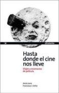 HASTA DONDE EL CINE NOS LLEVE. VIAJES Y ESCENARIOS DE PELICULA - 9788493668556 - JESUS LENS ESPINOSA DE LOS MONTEROS