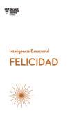 FELICIDAD: SERIE INTELIGENCIA EMOCIONAL HBR - 9788494606656 - VV.AA.