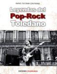 LEYENDAS DEL POP-ROCK TOLEDANO - 9788494674556 - RAFAEL ESCOBAR CONTRERAS