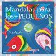 MANDALAS PARA LOS MAS PEQUEÑOS: ESTRUCTURAS MAS SIMPLES (A PARTIR DE 3 AÑOS= - 9788495590756 - MARIE PRE