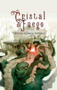 CRISTAL DE FUEGO - 9788496235656 - ANGEL GOMEZ RIVERO