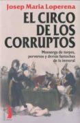 EL CIRCO DE LOS CORRUPTOS: MONSERGA DE TORPES, PERVERSOS Y DEMAS FANTOCHES DE LO INMORAL - 9788496495456 - JOSEP MARIA LOPERENA
