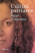 L ULTIM PATRIARCA (PREMI RAMON LLULL 2008) - 9788497081856 - NAJAT EL HACHMI