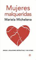 MUJERES MALQUERIDAS: ATADAS A RELACIONES DESTRUCTIVAS Y SIN FUTUR O - 9788497346856 - MARIELA MICHELENA