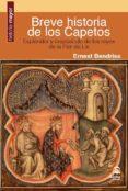 breve historia de los capetos: esplendor y crepusculo de los reyes de la flor de lis-ernest bendriss-9788498272956