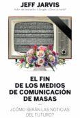 el fin de los medios de comunicación de masas (ebook)-jeff jarvis-9788498754056