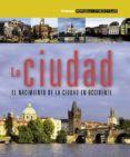 LA CIUDAD EL NACIMIENTO DE LA CIUDAD EN OCCIDENTE - 9788499281056 - VV.AA.