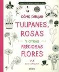 COMO DIBUJAR, TULIPANES, ROSAS, Y OTRAS FLORES - 9789089985156 - LISA CONGDON