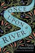 ONCE UPON A RIVER - 9780857525666 - DIANE SETTERFIELD