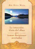 LA INTUICION: GUIA DEL ALMA PARA TOMAR DECISIONES ACERTADAS - 9780876124666 - SRI DAYA MATA
