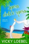 Leer libros gratis en línea gratis sin descargar SPOSA DOLCE SPOSA (SPOSE DEL PARADISO 2) de
