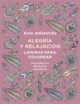 ARTE ANTIESTRES: ALEGRIA Y RELAJACION. LAMINAS PARA COLOREAR (LIBRO DE COLOREAR) - 9788401019166 - VV.AA.