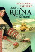 SERAS REINA DEL MUNDO - 9788408115366 - ALEXANDRA LAPIERRE