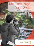ME LLAMO YAGO AYALA - 9788415299066 - SANTIAGO ROCA