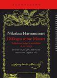 dialogos sobre mozart: reflexiones sobre la actaulidad de la musica-nikolaus harnoncourt-9788416011766
