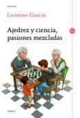AJEDREZ Y CIENCIA, PASIONES MEZCLADAS - 9788416771066 - LEONTXO GARCIA OLASAGASTI