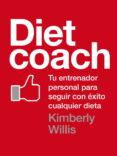 DIET COACH: TU ENTRENADOR PERSONAL PARA SEGUIR CON EXITO CUALQUIE R DIETA - 9788425347566 - KIMBERLY WILLIS