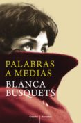 PALABRAS A MEDIAS (EBOOK) - 9788425352966 - BLANCA BUSQUETS