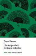 SISI, EMPERATRIZ EN CONTRA DE SU VOLUNTAD (7ª ED) - 9788426128966 - BRIGITTE HAMANN
