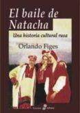 EL BAILE DE NATACHA: UNA HISTORIA CULTURAL RUSA (3ª ED.) - 9788435025966 - ORLANDO FIGES