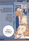 EXPLORANDO LAS IDENTIDADES PROFESIONALES: MATERIALES CURRICULARES PARA EL AREA DE FORMACION Y ORIENTACION LABORAL (CICLOS FORMATIVOS DE LA FAMILIA DE HOSTELERIA Y TURISMO) - 9788437055466 - VV.AA.