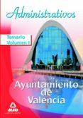 ADMINISTRATIVOS DEL AYUNTAMIENTO DE VALENCIA TEMARIO VOLUMEN I - 9788467608366 - VV.AA.