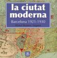 la ciutat moderna: barcelona 1921-1930-romul brotons-9788472461666