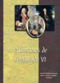 MINISTROS DE FERNANDO VI - 9788478016266 - JOSE MIGUEL DELGADO BARRADO