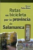 RUTAS EN BICICLETA POR LA PROVINCIA DE SALAMANCA - 9788481961966 - MANUEL PEDRAZ MUÑOZ