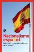 NACIONALISMO ESPAÑOL: ESENCIAS, MEMORIA E INSTITUCIONES - 9788483193266 - CARLOS TAIBO