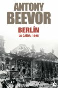BERLIN: LA CAIDA: 1945 - 9788484327066 - ANTONY BEEVOR