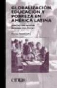 GLOBALIZACION, EDUCACION Y POBREZA EN AMERICA LATINA : HACIA UNA NUEVA AGENDA POLITICA - 9788487072666 - XAVIER BONAL