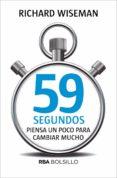 59 SEGUNDOS: PIENSA UN POCO PARA CAMBIAR MUCHO - 9788490569566 - RICHARD WISEMAN