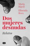 dos mujeres desnudas. relatos (ebook)-elisenda roca-maria ripoll-9788491290766