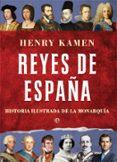 REYES DE ESPAÑA: HISTORIA ILUSTRADA DE LA MONARQUIA - 9788491641766 - HENRY KAMEN