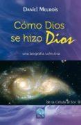COMO DIOS SE HIZO DIOS: UNA BIOGRAFIA COLECTIVA - 9788493837266 - DANIEL MEUROIS